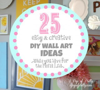 25 DIY Wall Art Ideas {While You Save for the Mona Lisa}