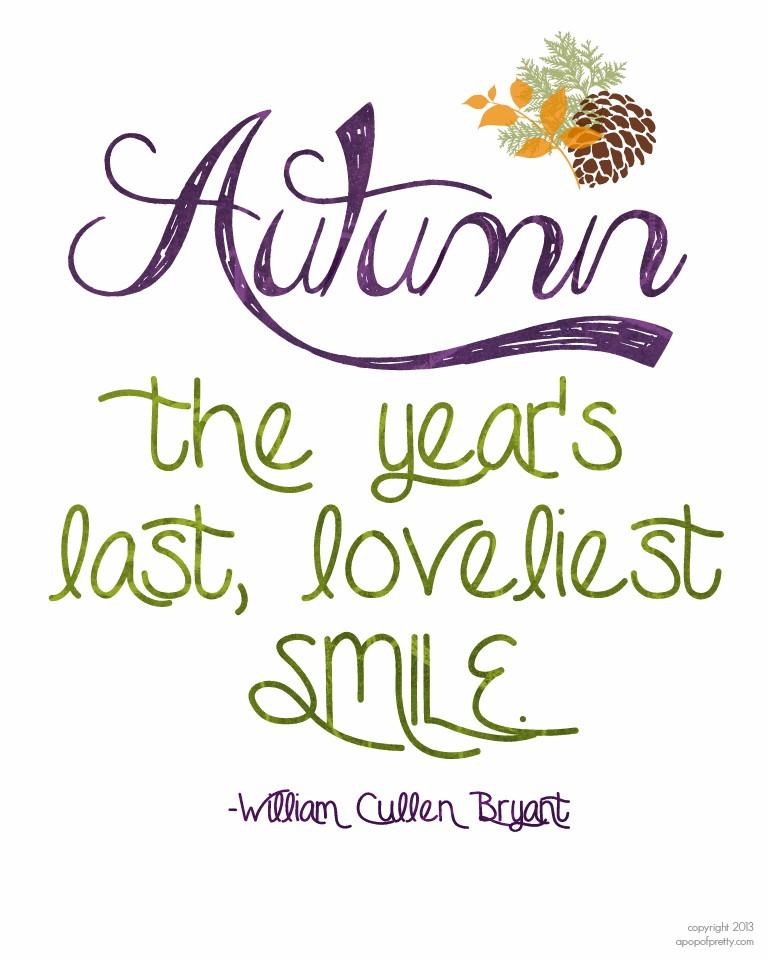Fall Printable: Autumn, the year's last loveliest smile.