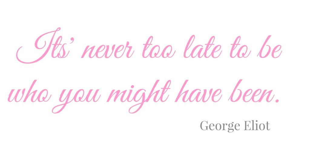 turning 40 - it's never too late quote