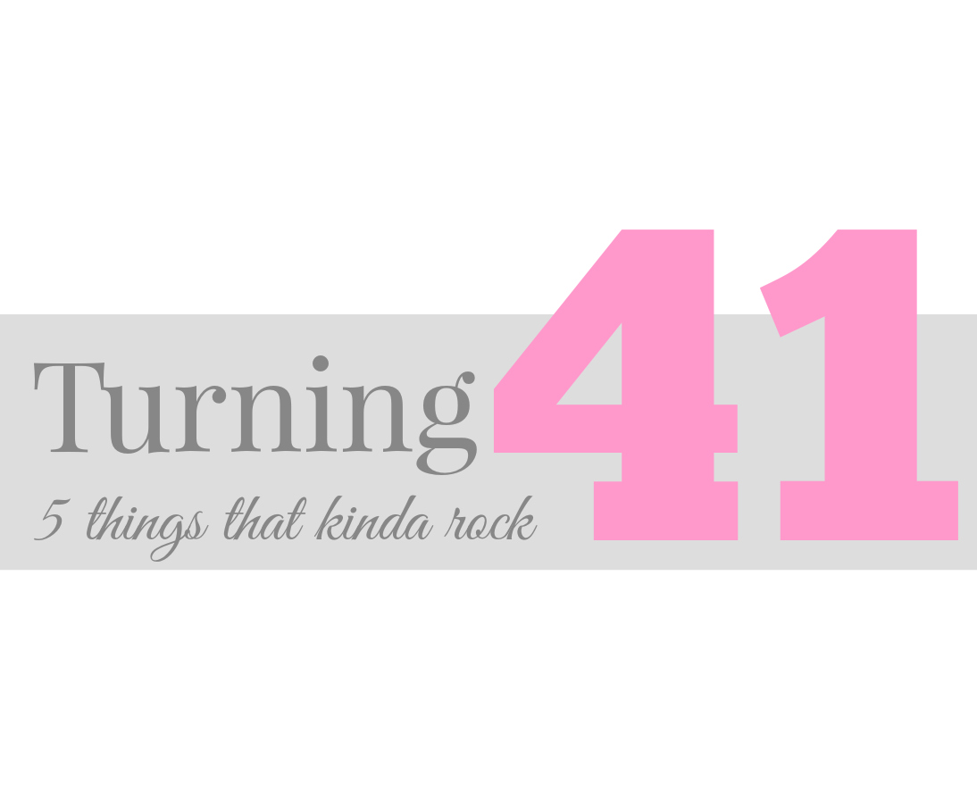Turning 40 Quotes Turning 40 Plus 1 Five Things That Rock About 41  A Pop Of