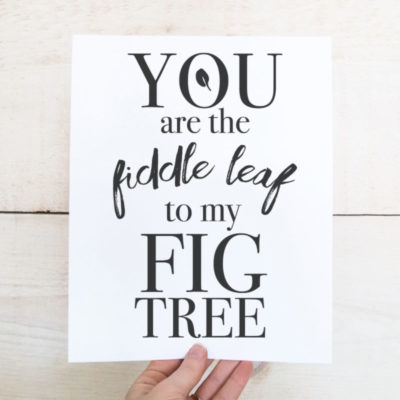 """Free Valentine Printable #3: """"You are the fiddle leaf to my fig tree"""""""